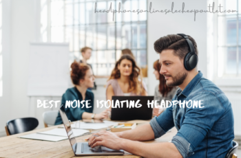 Best Noise Isolating Headphone