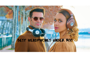 Best Headphones Under 300